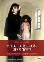 Miłosierdzie Boże - ufam Tobie - Świadectwo św. Siostry Faustyny, Józef Augustyn SJ