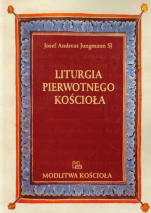 Liturgia pierwotnego Kościoła - do czasów Grzegorza Wielkiego, Josef Andreas Jungmann SJ