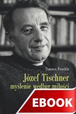 Józef Tischner - myślenie według miłości - Ostatnie słowa, Tomasz Ponikło