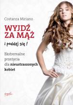 Wyjdź za mąż i poddaj się!  / Wyprzedaż - Ekstremalne przeżycia dla nieustraszonych kobiet, Costanza Miriano