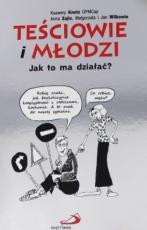 Teściowie i młodzi - Jak to ma działać?, Ksawery Knotz OFMCap, Anna Zajic, Małgorzata Wilk, Jan Wilk