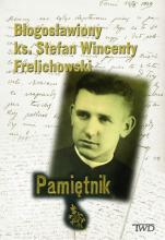 Błogosławiony ks. Stefan Wincenty Frelichowski Pamiętnik - Pamiętnik, Praca zbiorowa