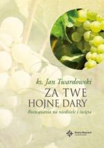 Za twe hojne dary rozważania na niedziele i święta - Rozważania na niedziele i święta, ks. Jan Twardowski