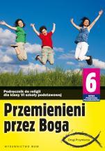 Przemienieni przez Boga - katechizm (2014) - Podręcznik do klasy VI szkoły podstawowej, red. Zbigniew Marek