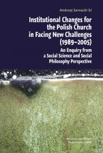 Institutional Changes for the Polish Church in Fancing New Challenges (1989-2005) - An Enquiry from a Social Science and Social Philosophy Perspective, Andrzej Sarnacki SJ