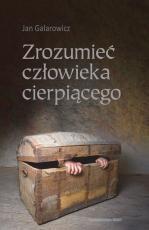 Zrozumieć człowieka cierpiącego - , Jan Galarowicz