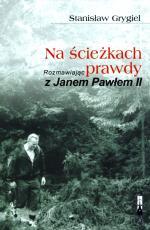 Na ścieżkach prawdy  - Rozmawiając z Janem Pawłem II, Stanisław Grygiel