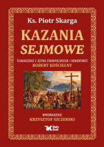 Kazania sejmowe Tłumaczenie z języka staropolskiego  - Tłumaczenie z języka staropolskiego , ks. Piotr Skarga, Robert Kościelny