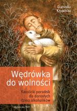 Wędrówka do wolności - Katolicki poradnik dla dorosłych dzieci alkoholików, Dominika Krupińska