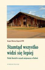 Stamtąd wszystko widzi się lepiej - Polski Kościół w oczach misjonarza Boliwii, Kasper Mariusz Kaproń OFM