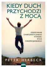 Kiedy Duch przychodzi z mocą - Odkrywanie charyzmatycznego wymiaru życia chrześcijańskiego, Peter Herbeck