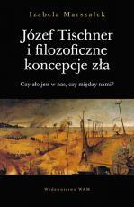 Józef Tischner i filozoficzne koncepcje zła - Czy zło jest w nas, czy między nami?, Izabela Marszałek