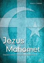 Jezus i Mahomet - Głębokie różnice i zaskakujące podobieństwa, Mark A. Gabriel
