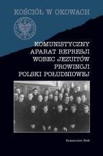 Komunistyczny aparat represji wobec jezuitów prowincji Polski Południowej - , Pod red. Andrzeja Biesia SJ i Filipa Musiała
