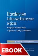 Dziedzictwo kulturowo-historyczne regionu - Pedagogika międzykulturowa i regionalna - aspekty wychowawcze, Redakcja naukowa Anna Królikowska