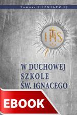 W duchowej szkole św. Ignacego - , Tomasz Oleniacz SJ