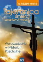 Tajemnica śmierci i zmartwychwstania  - Wprowadzenie w Misterium Paschalne, ks. Krzysztof Porosło