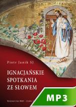 Ignacjańskie spotkania ze słowem - , Piotr Janik SJ