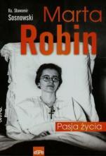 Marta Robin  - Pasja życia, ks. Sławomir Sosnowski