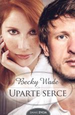 Uparte serce - , Becky Wade