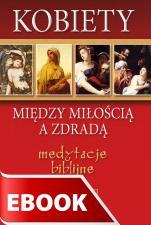Kobiety - między miłością a zdradą - Medytacje biblijne, Stanisław Biel SJ, Krzysztof Biel SJ