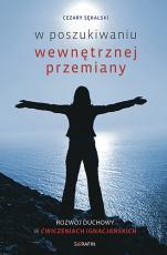 W poszukiwaniu wewnętrznej przemiany  - Rozwój duchowy w Ćwiczeniach ignacjańskich, Cezary Sękalski