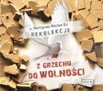 Z grzechu do wolności rekolekcje mp3 - Rekolekcje, Remigiusz Recław SJ