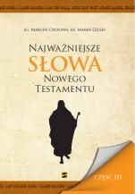 Najważniejsze słowa Nowego Testamentu Część III - , ks. Marcin Cholewa, ks. Marek Gilski