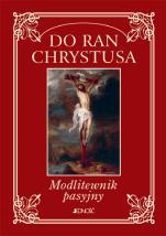Do Ran Chrystusa - Modlitewnik pasyjny, red. ks. Ireneusz Pawlak, ks. Waldemar Witold Żurek