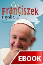Co Franciszek myśli o...? - , Wybór i opracowanie Katarzyna Pytlarz