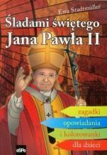 Śladami świętego Jana Pawła II - Zagadki, opowiadania i kolorowanki dla dzieci, Ewa Stadtmüller