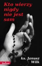 Kto wierzy, nigdy nie jest sam / Outlet - , ks. Janusz Wilk