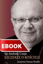 Szczerze o Kościele - Wywiad z Biskupem Andrzejem Czają, Tomasz Ponikło, bp Andrzej Czaja
