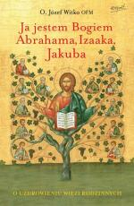 Ja jestem Bogiem Abrahama, Izaaka, Jakuba - Uzdrowienie relacji w rodzinie, o. Józef Witko OFM