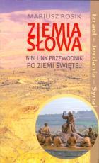 Ziemia Słowa - Biblijny przewodnik po Ziemi Świętej , ks. Mariusz Rosik