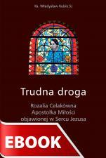 Trudna droga - Rozalia Celakówna Apostołka Miłości objawionej w Sercu Jezusa, Władysław Kubik SJ