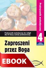 Zaproszeni przez Boga - podręcznik metodyczny (2012) - Podręcznik metodyczny do IV klasy szkoły podstawowej, red. Zbigniew Marek SJ