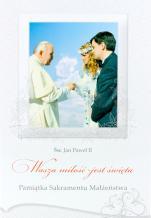 Wasza miłość jest święta - Pamiątka Sakramentu Małżeństwa ze Świętym Janem Pawłem II,