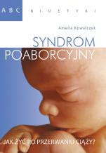 ABC bioetyki. Syndrom poaborcyjny - Jak żyć po przerwaniu ciąży?, Amelia Kowalczyk