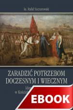 Zaradzić potrzebom doczesnym i wiecznym - Idee oświecenia w Kościele katolickim w Polsce (do 1795 r.), ks. Rafał Szczurowski