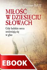 Miłość w dziesięciu słowach - Gdy ludzkie serca zmieniają się w głaz, Stanisław Biel SJ