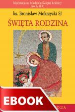 Święta Rodzina - Medytacje na Niedzielę Świętej Rodziny. Rok A, B, C, Bronisław Mokrzycki SJ