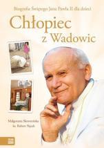 Chłopiec z Wadowic - Biografia Świętego Jana Pawła II dla dzieci, Małgorzata Skowrońska, ks. Robert Nęcek