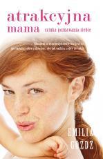 Atrakcyjna mama - Sztuka poznawania siebie, Emilia Góźdź