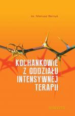 Kochankowie z oddziału intensywnej terapii - , ks. Mariusz Bernyś