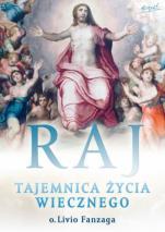 Raj Tajemnica życia wiecznego - Tajemnica życia wiecznego, o. Livio Fanzaga