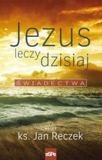 Jezus leczy dzisiaj - Świadectwa, ks. Jan Reczek