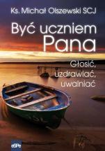 Być uczniem Pana - Głosić, uzdrawiać, uwalniać, ks. Michał Olszewski SCJ