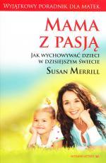 Mama z pasją - Jak wychowywać dzieci w dzisiejszym świecie, Susan Merrill