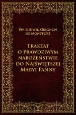 Traktat o prawdziwym nabożeństwie do NMP - , św. Ludwik Grignon de Montfort